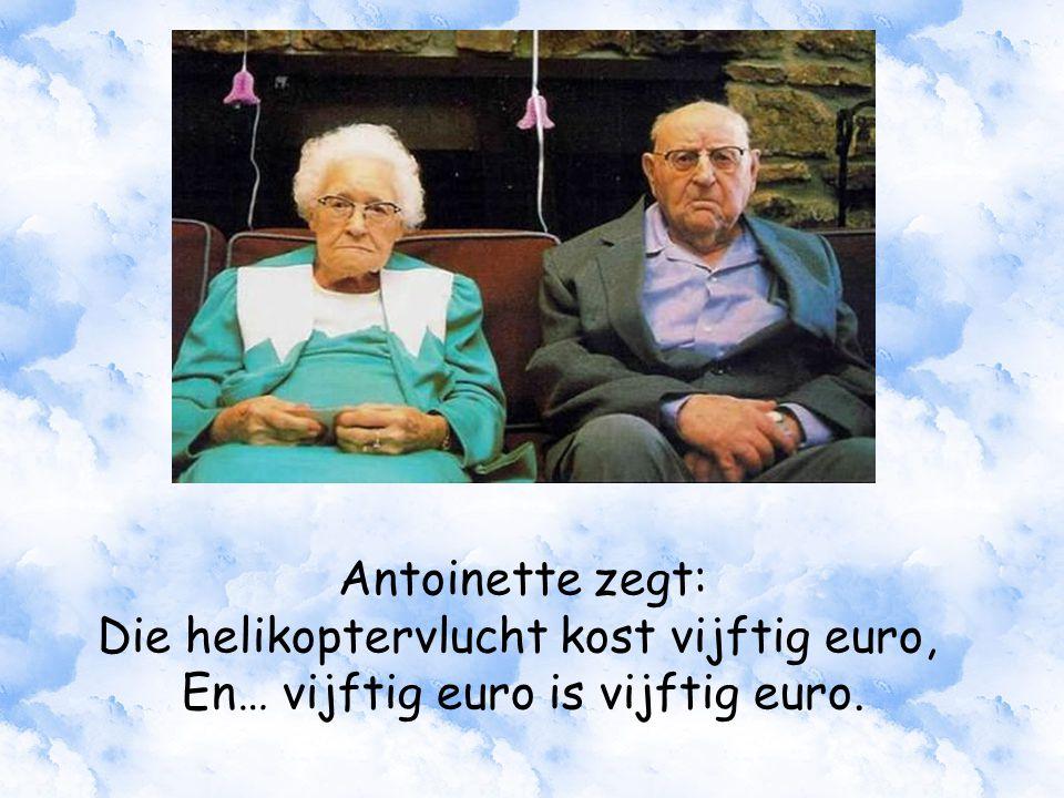 Antoinette zegt: Die helikoptervlucht kost vijftig euro, En… vijftig euro is vijftig euro.