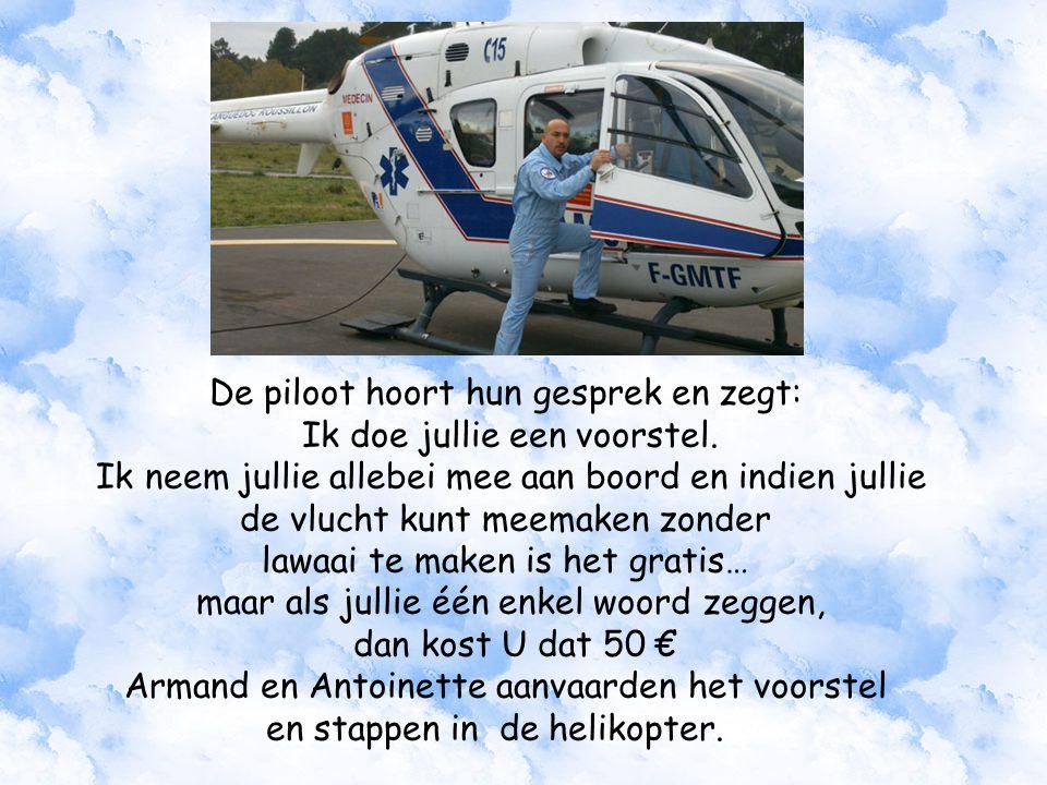 De piloot hoort hun gesprek en zegt: Ik doe jullie een voorstel.