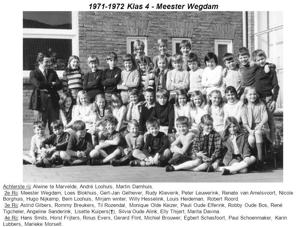 1971-1972 Klas 4 - Meester Wegdam Achterste rij: Alwine te Marvelde, André Loohuis, Martin Damhuis. 2e Rij: Meester Wegdam, Loes Blokhuis, Gert-Jan Ge