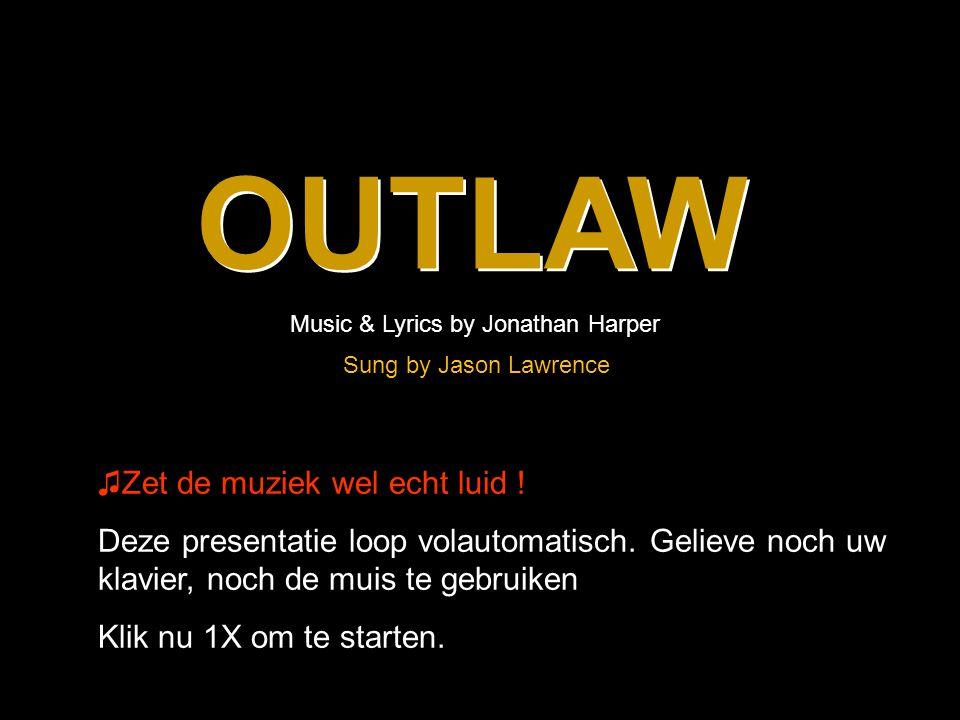 OUTLAW ♫Zet de muziek wel echt luid .Deze presentatie loop volautomatisch.