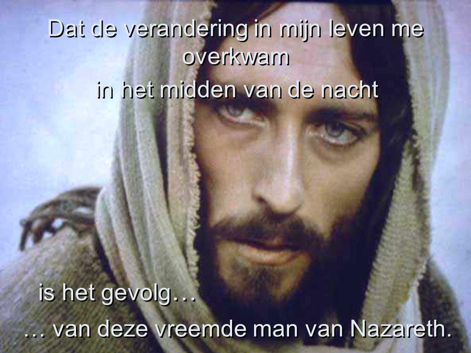 De glans in zijn ogen De vrede van binnenin Laten me niet meer los. De glans in zijn ogen De vrede van binnenin Laten me niet meer los.