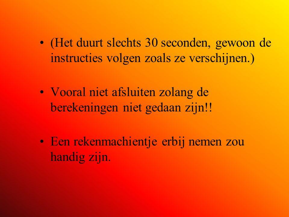 (Het duurt slechts 30 seconden, gewoon de instructies volgen zoals ze verschijnen.) Vooral niet afsluiten zolang de berekeningen niet gedaan zijn!! Ee