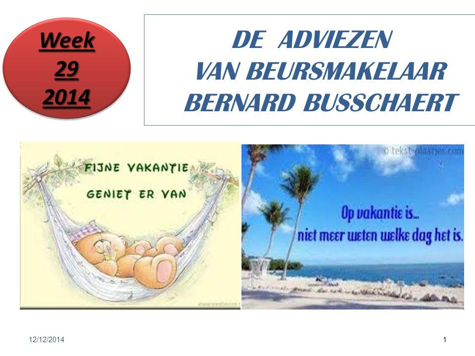 12/12/20141 DE ADVIEZEN VAN BEURSMAKELAAR BERNARD BUSSCHAERT Week 29 2014 2014