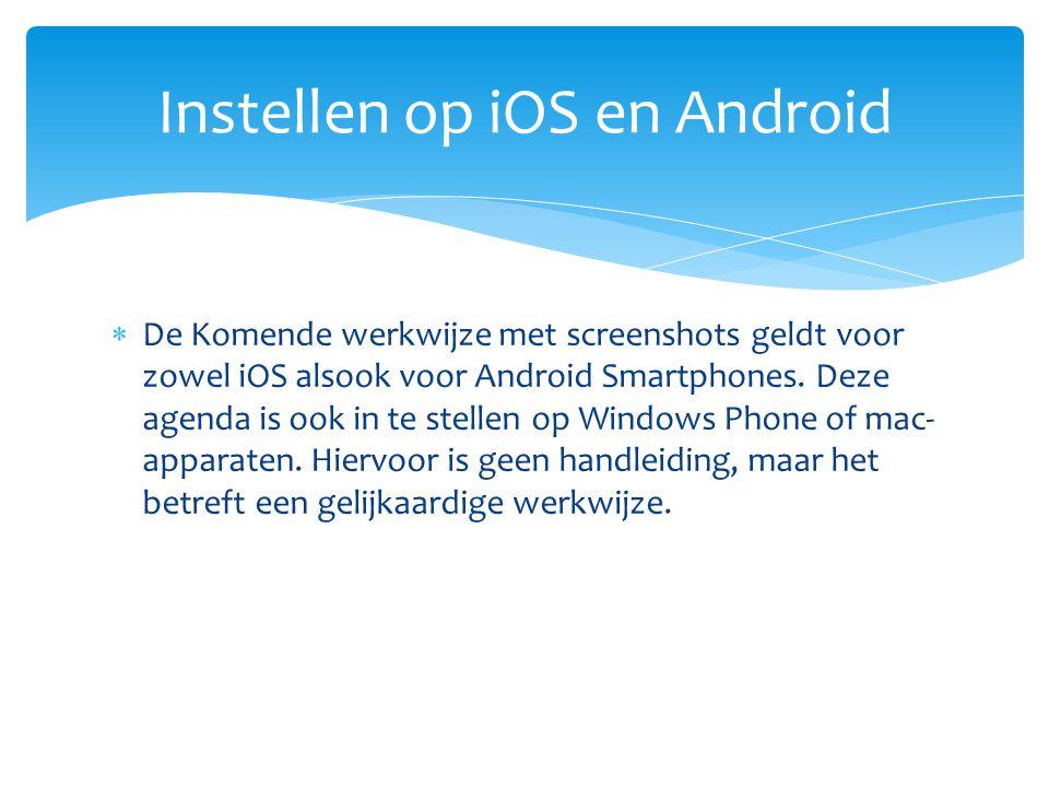  De Komende werkwijze met screenshots geldt voor zowel iOS alsook voor Android Smartphones.