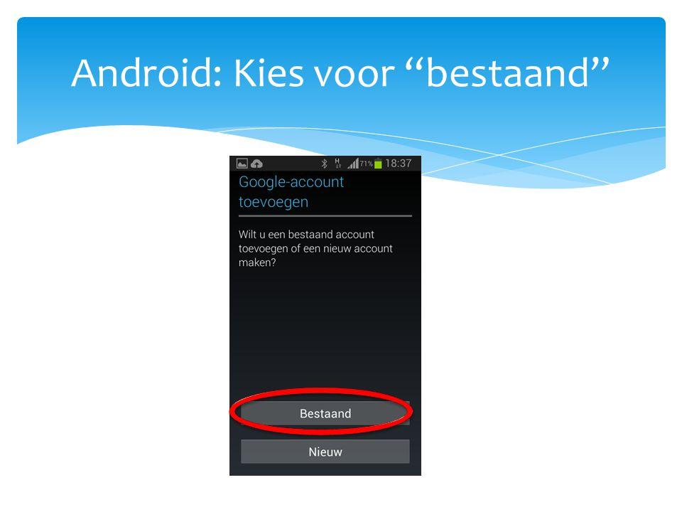 Android: Kies voor bestaand