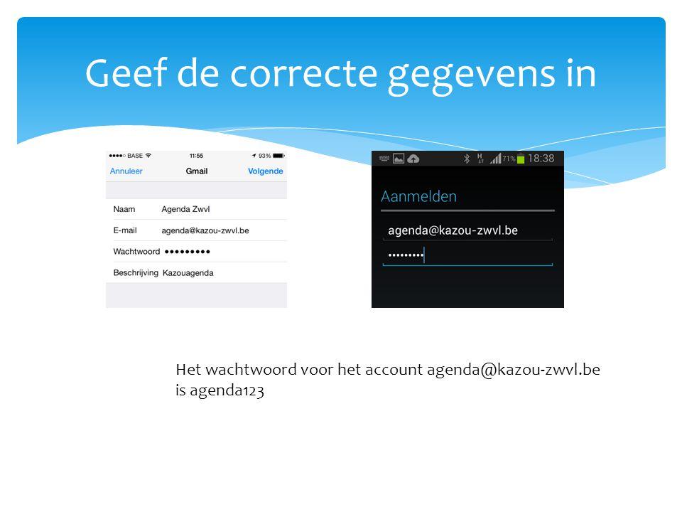 Geef de correcte gegevens in Het wachtwoord voor het account agenda@kazou-zwvl.be is agenda123