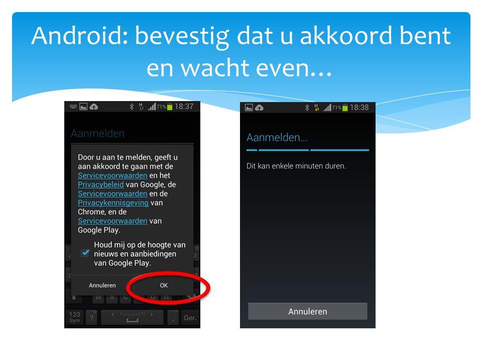 Android: bevestig dat u akkoord bent en wacht even…