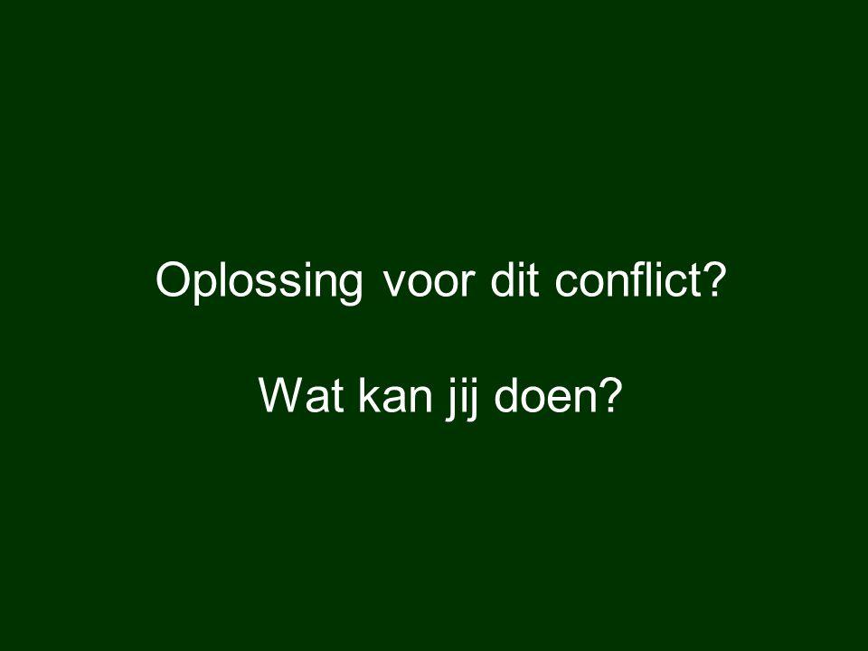 Oplossing voor dit conflict? Wat kan jij doen?