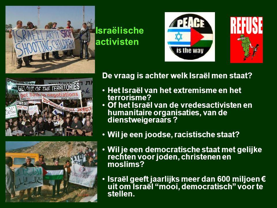 Israëlische activisten De vraag is achter welk Israël men staat? Het Israël van het extremisme en het terrorisme? Of het Israël van de vredesactiviste