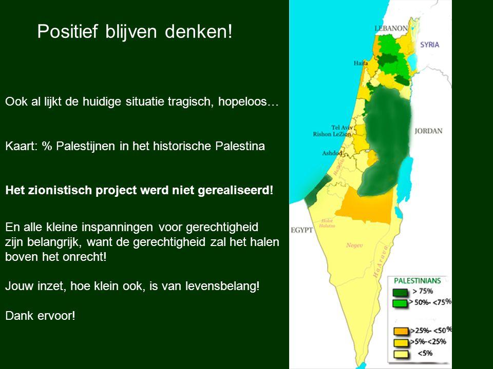 Ook al lijkt de huidige situatie tragisch, hopeloos… Kaart: % Palestijnen in het historische Palestina Het zionistisch project werd niet gerealiseerd!