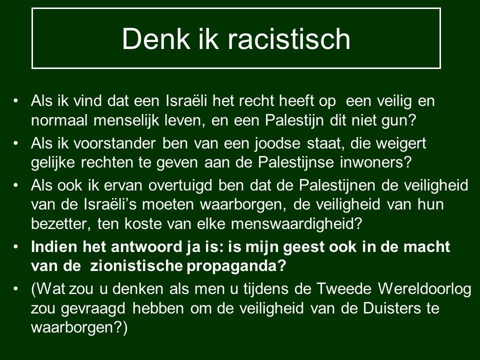 Denk ik racistisch Als ik vind dat een Israëli het recht heeft op een veilig en normaal menselijk leven, en een Palestijn dit niet gun? Als ik voorsta