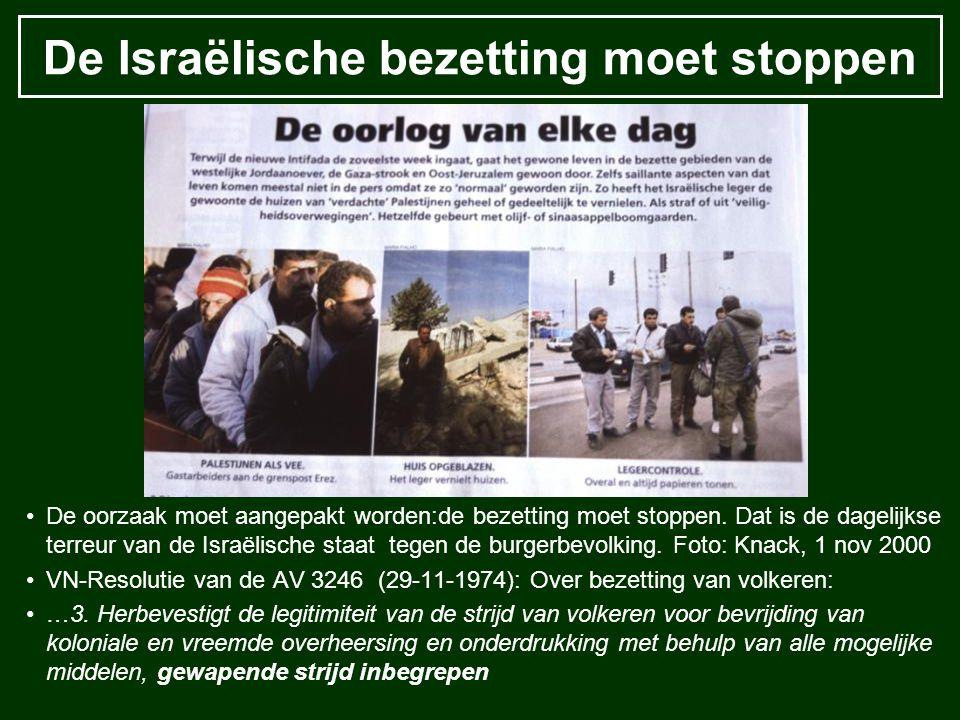 De Israëlische bezetting moet stoppen De oorzaak moet aangepakt worden:de bezetting moet stoppen. Dat is de dagelijkse terreur van de Israëlische staa