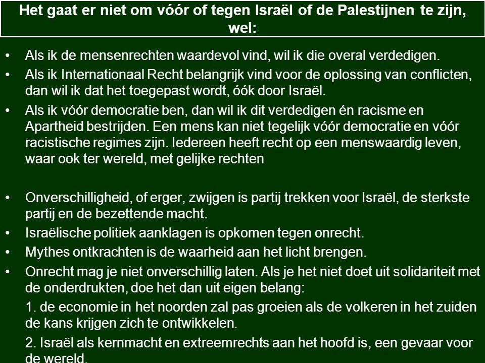 Het gaat er niet om vóór of tegen Israël of de Palestijnen te zijn, wel: Als ik de mensenrechten waardevol vind, wil ik die overal verdedigen. Als ik