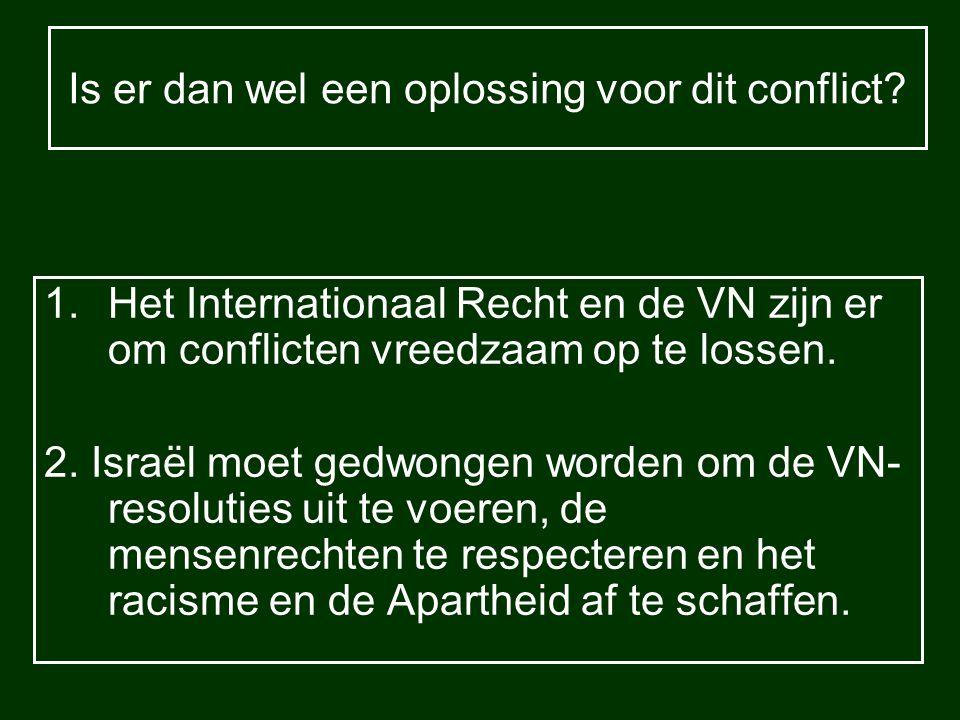 Is er dan wel een oplossing voor dit conflict? 1.Het Internationaal Recht en de VN zijn er om conflicten vreedzaam op te lossen. 2. Israël moet gedwon