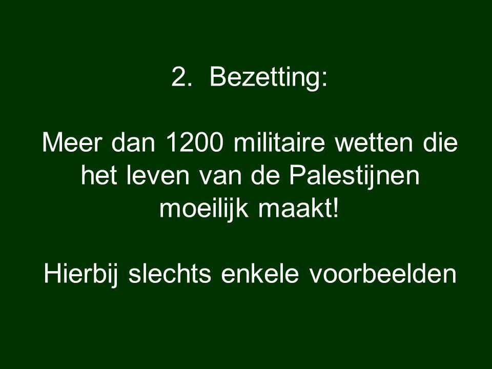 2. Bezetting: Meer dan 1200 militaire wetten die het leven van de Palestijnen moeilijk maakt! Hierbij slechts enkele voorbeelden