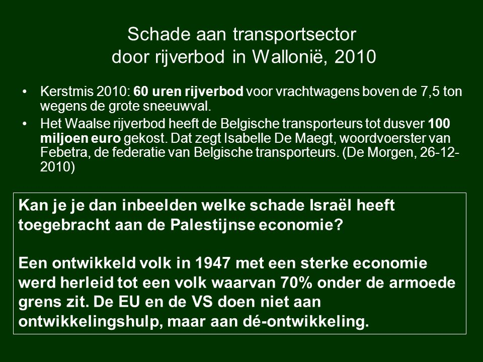 Schade aan transportsector door rijverbod in Wallonië, 2010 Kerstmis 2010: 60 uren rijverbod voor vrachtwagens boven de 7,5 ton wegens de grote sneeuwval.