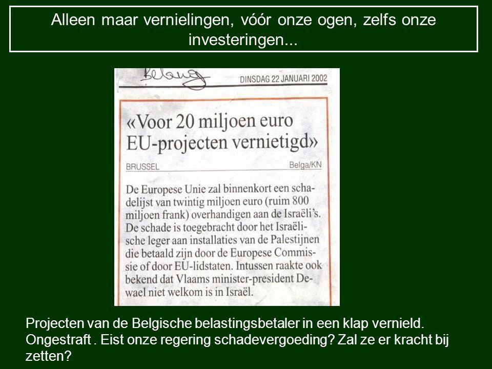 Alleen maar vernielingen, vóór onze ogen, zelfs onze investeringen... Projecten van de Belgische belastingsbetaler in een klap vernield. Ongestraft. E
