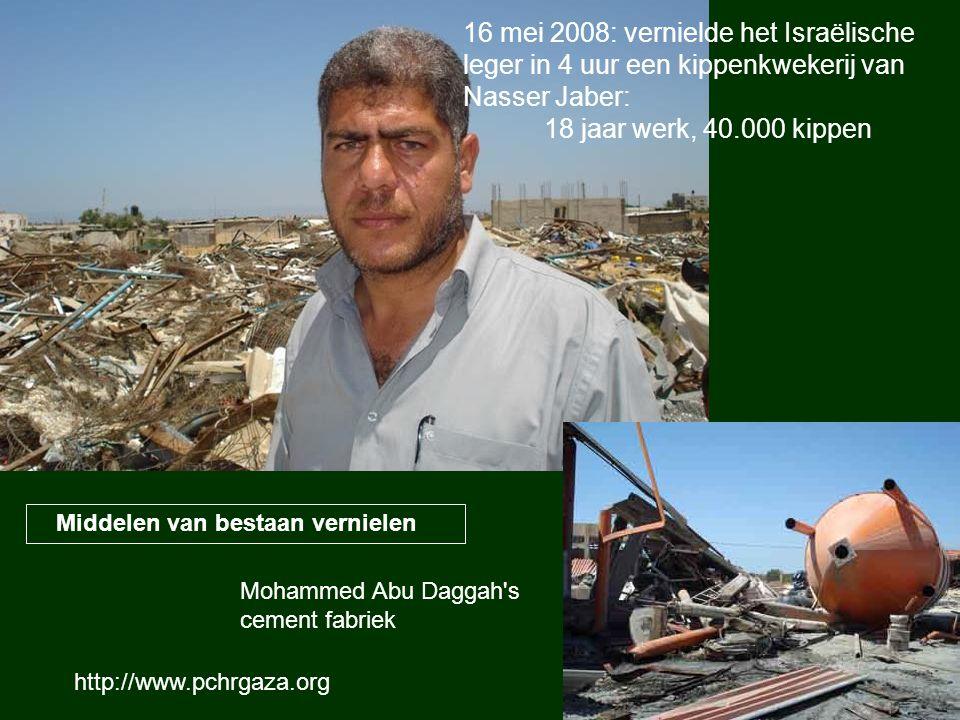 16 mei 2008: vernielde het Israëlische leger in 4 uur een kippenkwekerij van Nasser Jaber: 18 jaar werk, 40.000 kippen Mohammed Abu Daggah's cement fa
