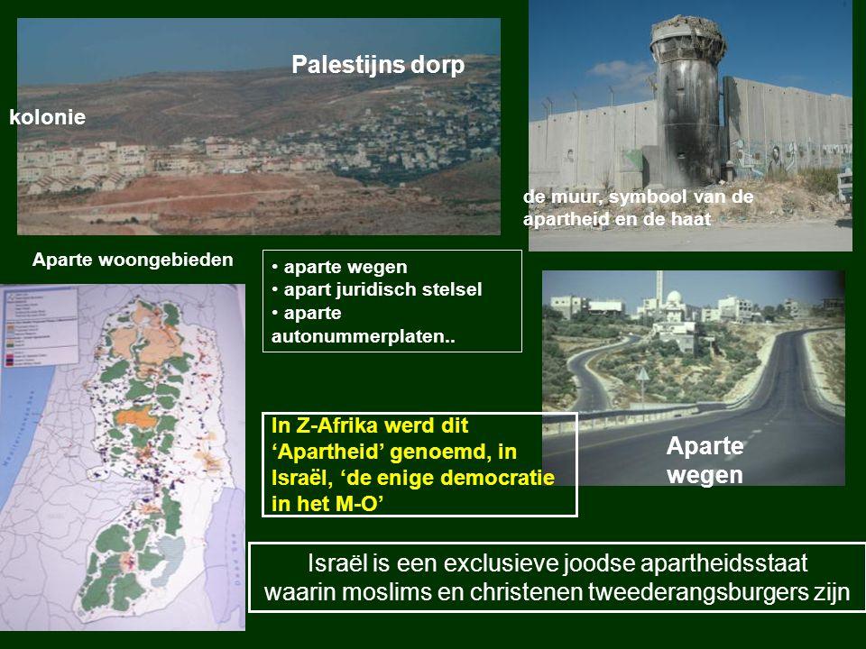 Aparte woongebieden aparte wegen apart juridisch stelsel aparte autonummerplaten.. Israël is een exclusieve joodse apartheidsstaat waarin moslims en c