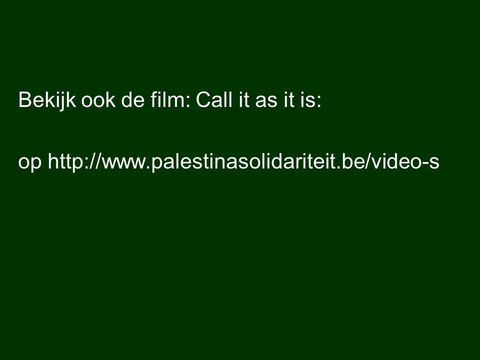 Bekijk ook de film: Call it as it is: op http://www.palestinasolidariteit.be/video-s