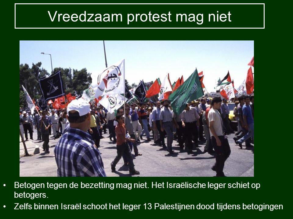 Vreedzaam protest mag niet Betogen tegen de bezetting mag niet. Het Israëlische leger schiet op betogers. Zelfs binnen Israël schoot het leger 13 Pale