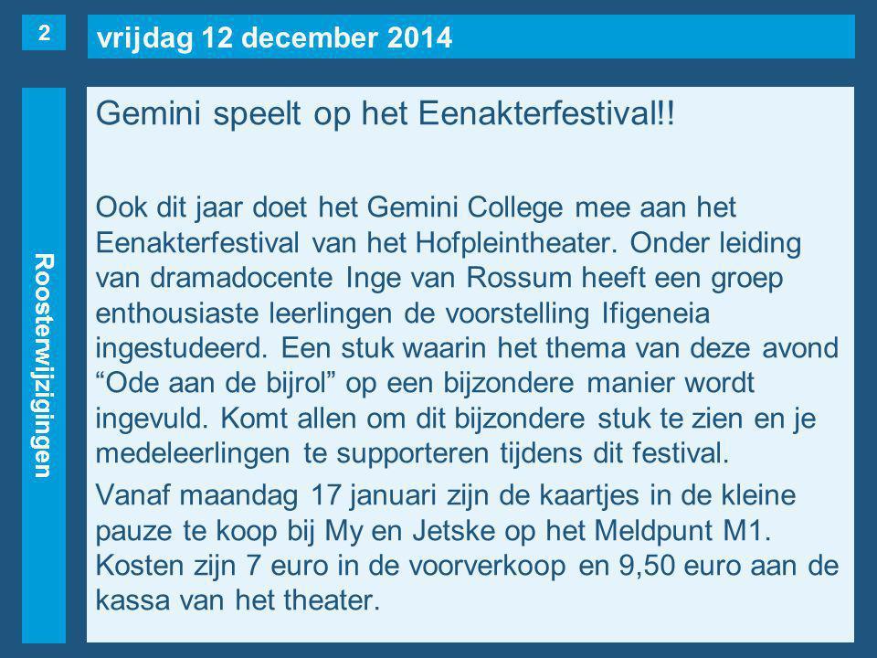 vrijdag 12 december 2014 Roosterwijzigingen Gemini speelt op het Eenakterfestival!.