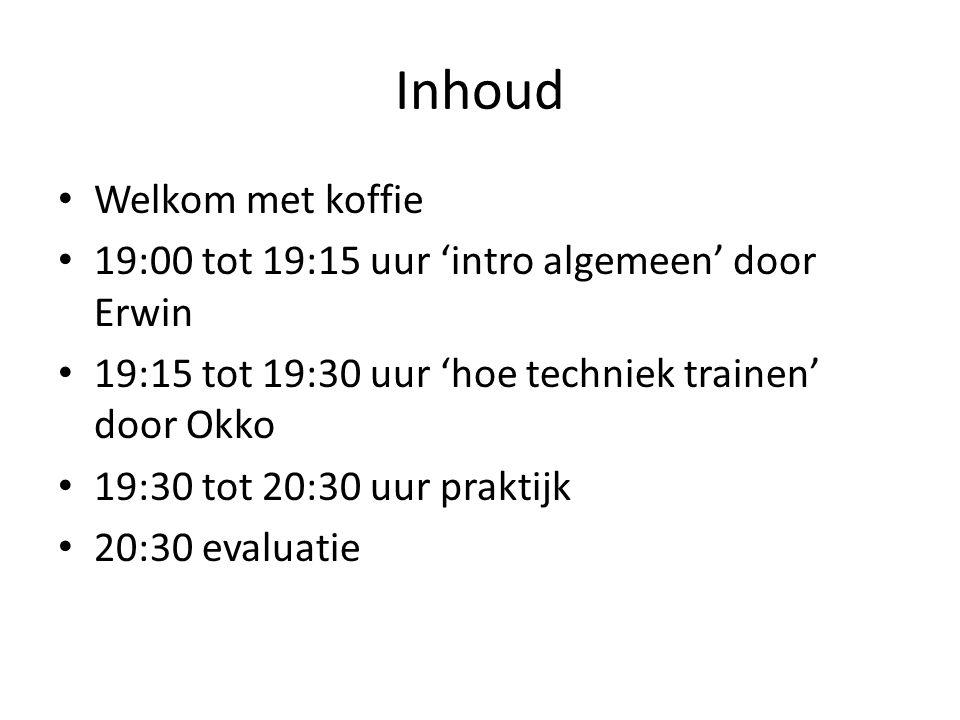 Inhoud Welkom met koffie 19:00 tot 19:15 uur 'intro algemeen' door Erwin 19:15 tot 19:30 uur 'hoe techniek trainen' door Okko 19:30 tot 20:30 uur prak