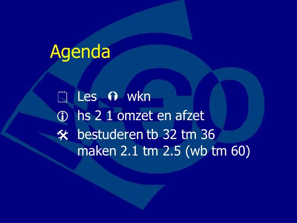 Agenda  Les  wkn  hs 2 1 omzet en afzet  bestuderen tb 32 tm 36 maken 2.1 tm 2.5 (wb tm 60)