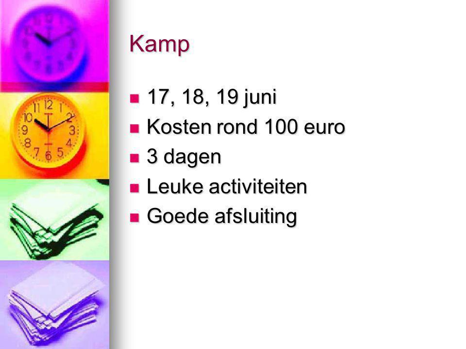 Kamp 17, 18, 19 juni 17, 18, 19 juni Kosten rond 100 euro Kosten rond 100 euro 3 dagen 3 dagen Leuke activiteiten Leuke activiteiten Goede afsluiting