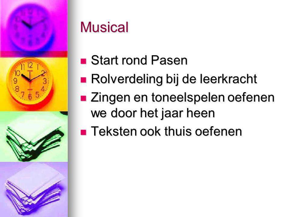 Musical Start rond Pasen Start rond Pasen Rolverdeling bij de leerkracht Rolverdeling bij de leerkracht Zingen en toneelspelen oefenen we door het jaa