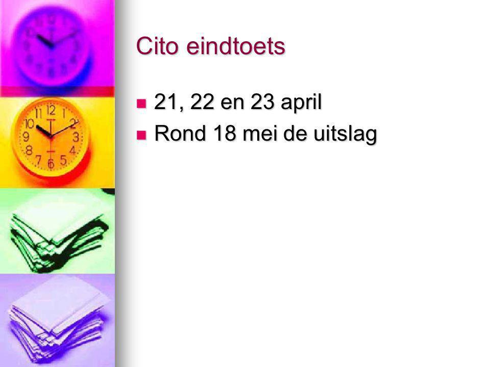 Cito eindtoets 21, 22 en 23 april 21, 22 en 23 april Rond 18 mei de uitslag Rond 18 mei de uitslag