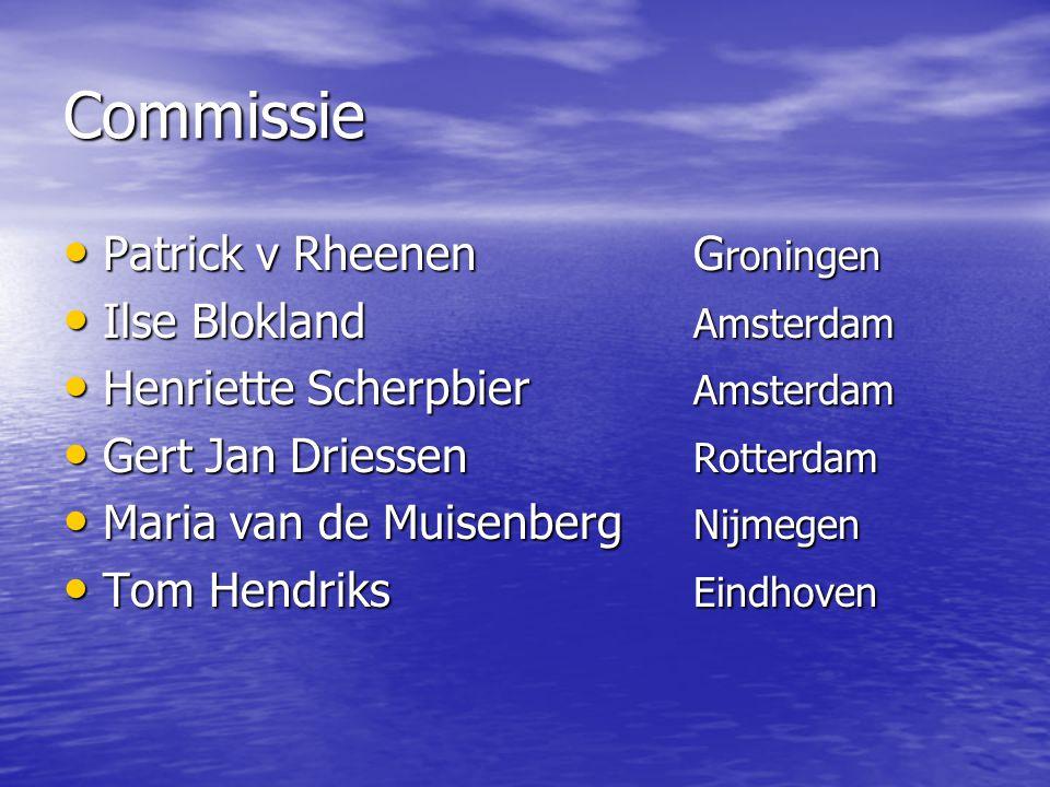 Commissie Patrick v Rheenen G roningen Patrick v Rheenen G roningen Ilse Blokland Amsterdam Ilse Blokland Amsterdam Henriette Scherpbier Amsterdam Hen
