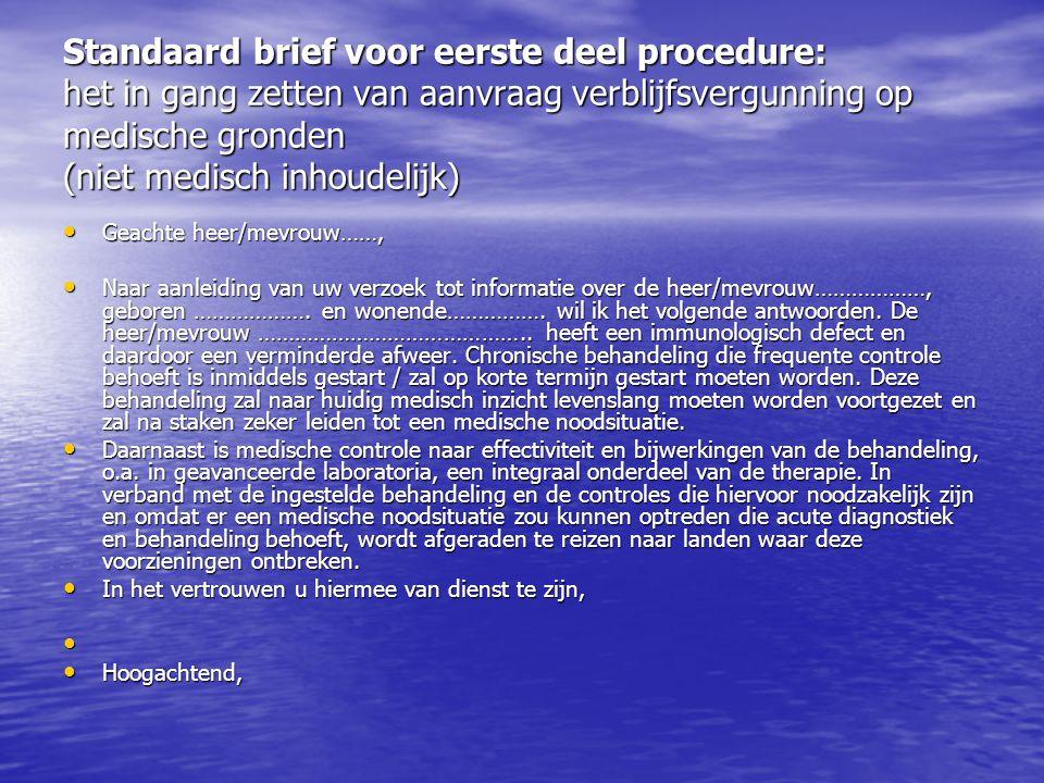 Standaard brief voor eerste deel procedure: het in gang zetten van aanvraag verblijfsvergunning op medische gronden (niet medisch inhoudelijk) Geachte