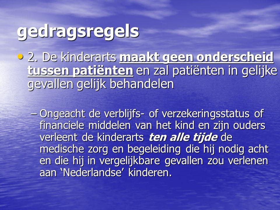 gedragsregels 2. De kinderarts maakt geen onderscheid tussen patiënten en zal patiënten in gelijke gevallen gelijk behandelen 2. De kinderarts maakt g