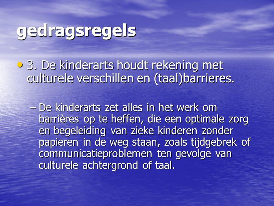 gedragsregels 3. De kinderarts houdt rekening met culturele verschillen en (taal)barrieres. 3. De kinderarts houdt rekening met culturele verschillen