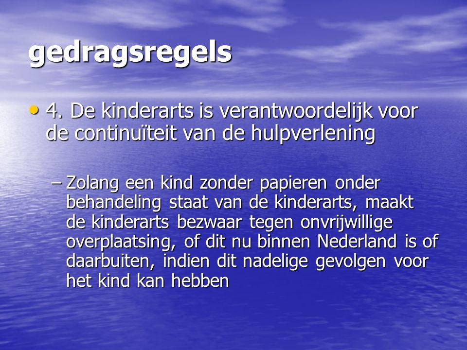 gedragsregels 4. De kinderarts is verantwoordelijk voor de continuïteit van de hulpverlening 4. De kinderarts is verantwoordelijk voor de continuïteit