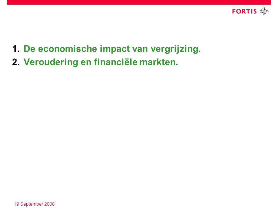 19 September 2008 1.De economische impact van vergrijzing. 2.Veroudering en financiële markten.
