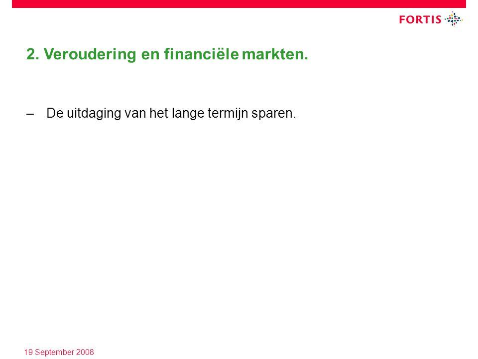 19 September 2008 –De uitdaging van het lange termijn sparen. 2. Veroudering en financiële markten.
