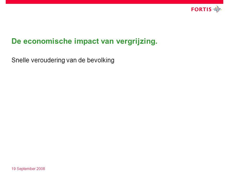 19 September 2008 De economische impact van vergrijzing. Snelle veroudering van de bevolking