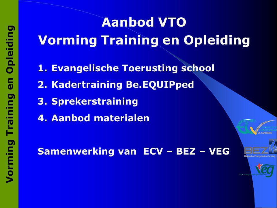 Vorming Training en Opleiding 1.Evangelische Toerusting school 2.Kadertraining Be.EQUIPped 3.Sprekerstraining 4.Aanbod materialen Samenwerking van ECV