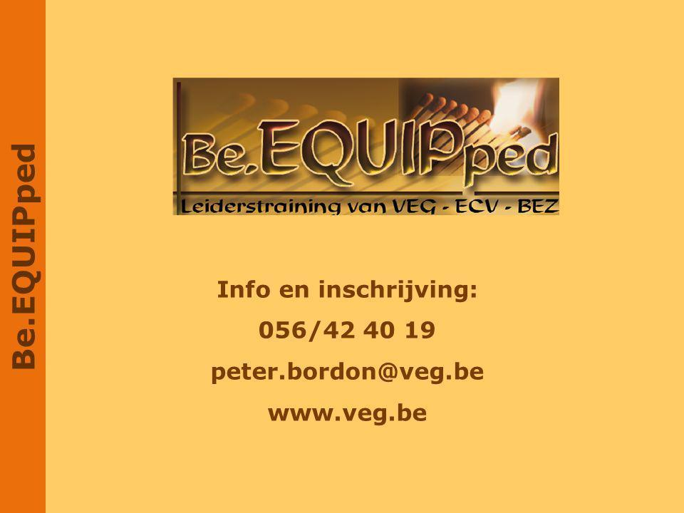 Be.EQUIPped Info en inschrijving: 056/42 40 19 peter.bordon@veg.be www.veg.be