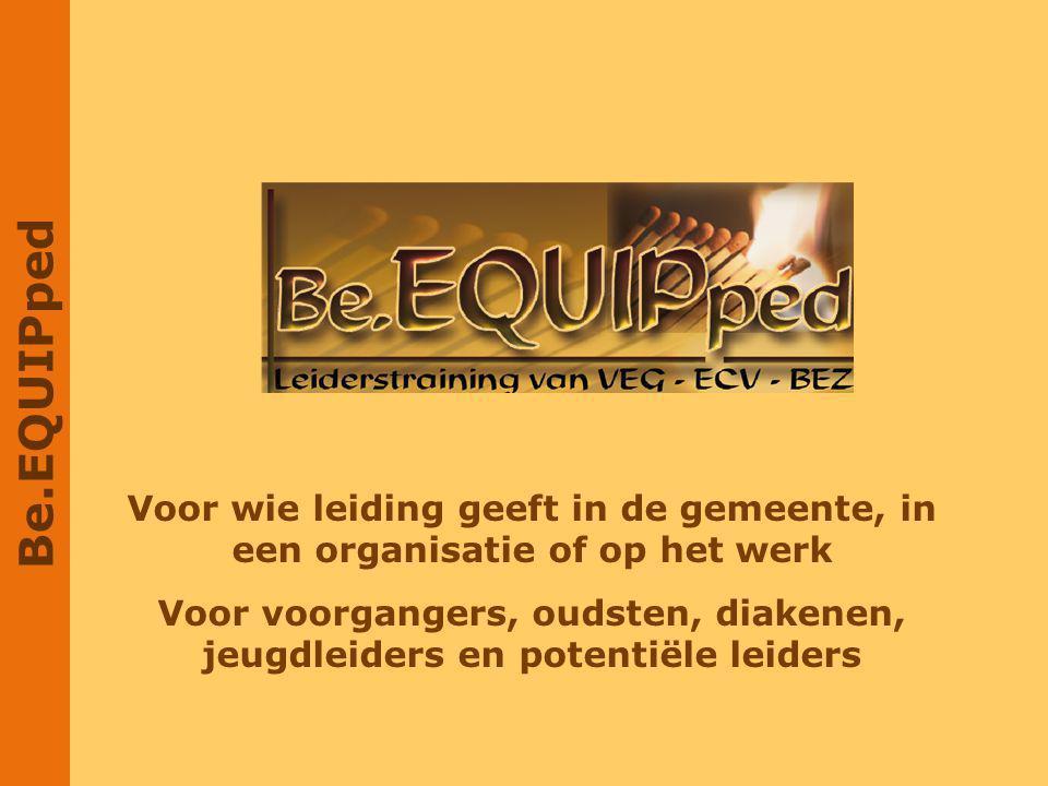 Be.EQUIPped Voor wie leiding geeft in de gemeente, in een organisatie of op het werk Voor voorgangers, oudsten, diakenen, jeugdleiders en potentiële l