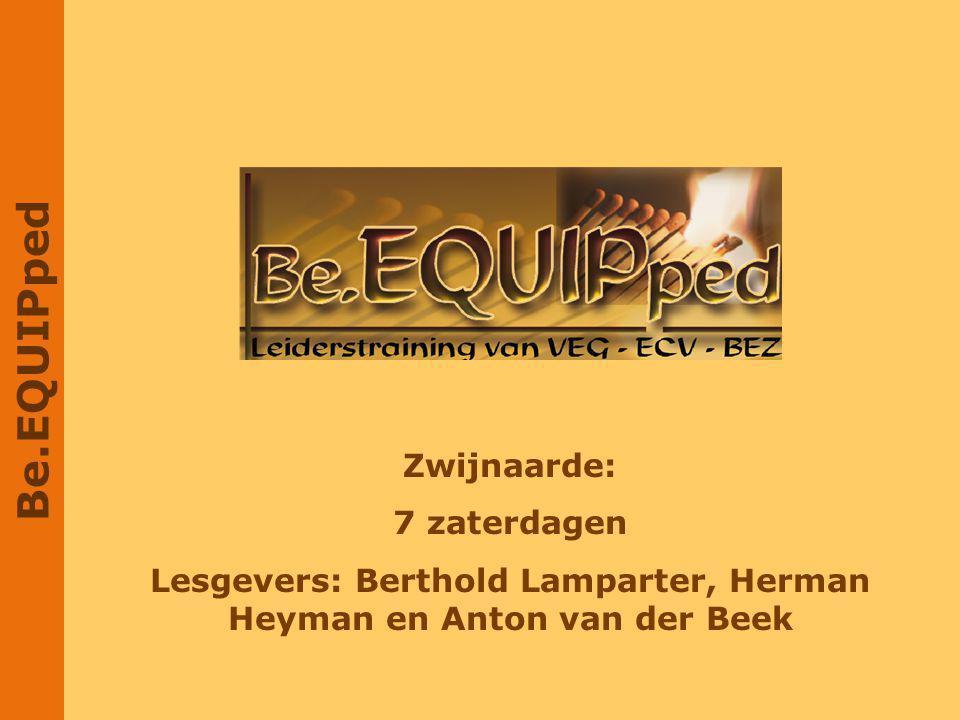 Be.EQUIPped Zwijnaarde: 7 zaterdagen Lesgevers: Berthold Lamparter, Herman Heyman en Anton van der Beek