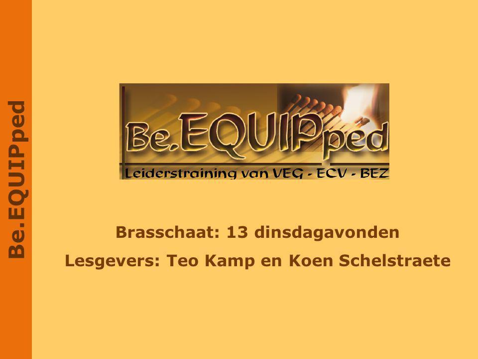 Be.EQUIPped Brasschaat: 13 dinsdagavonden Lesgevers: Teo Kamp en Koen Schelstraete