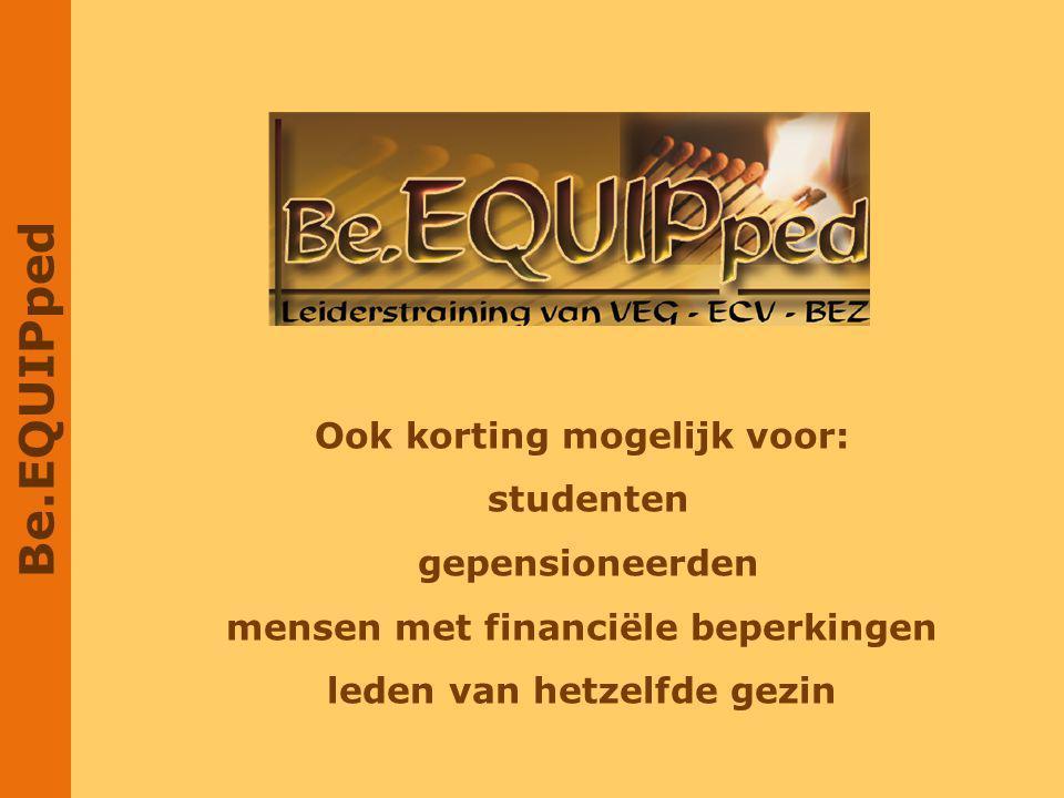 Be.EQUIPped Ook korting mogelijk voor: studenten gepensioneerden mensen met financiële beperkingen leden van hetzelfde gezin