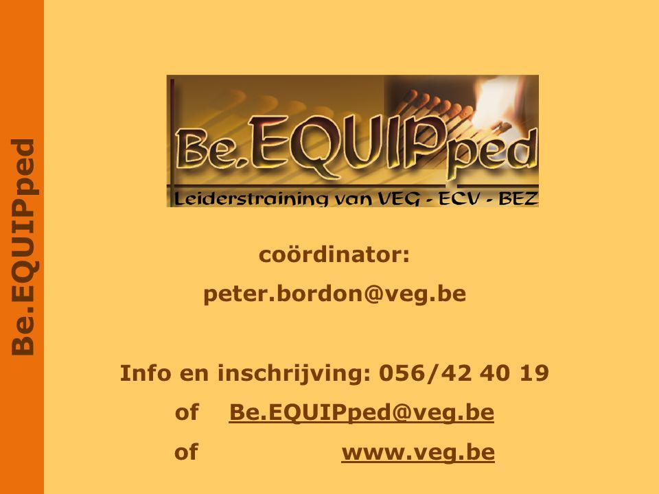 Be.EQUIPped coördinator: peter.bordon@veg.be Info en inschrijving: 056/42 40 19 of Be.EQUIPped@veg.be of www.veg.be
