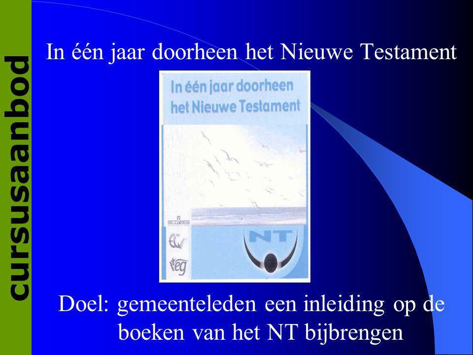 In één jaar doorheen het Nieuwe Testament Doel: gemeenteleden een inleiding op de boeken van het NT bijbrengen cursusaanbod