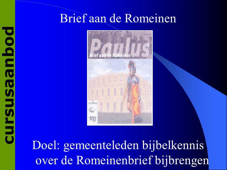 Brief aan de Romeinen Doel: gemeenteleden bijbelkennis over de Romeinenbrief bijbrengen cursusaanbod