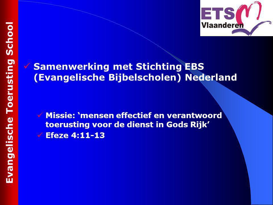 Samenwerking met Stichting EBS (Evangelische Bijbelscholen) Nederland Missie: 'mensen effectief en verantwoord toerusting voor de dienst in Gods Rijk'