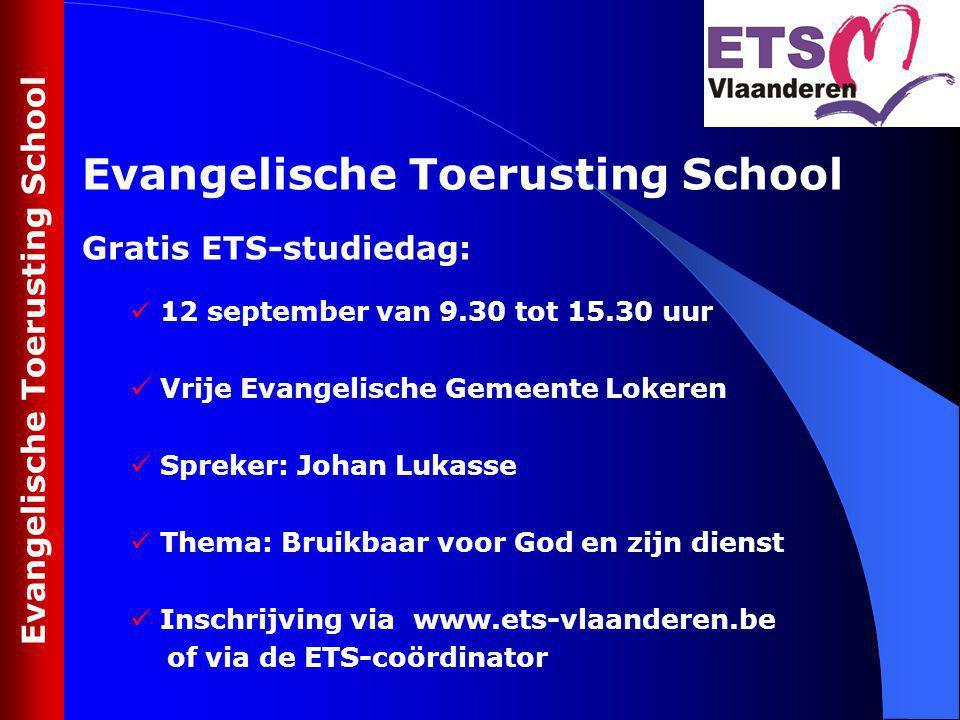 Gratis ETS-studiedag: 12 september van 9.30 tot 15.30 uur Vrije Evangelische Gemeente Lokeren Spreker: Johan Lukasse Thema: Bruikbaar voor God en zijn